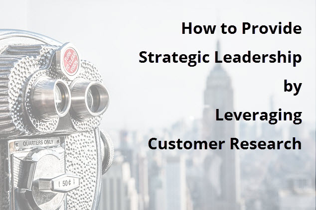 How-to-Provide-Strategic-Leadership-by-Leveraging-Customer-Research.jpg